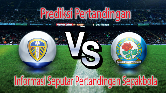 Perkiraan Leeds United vs Blackburn Rovers